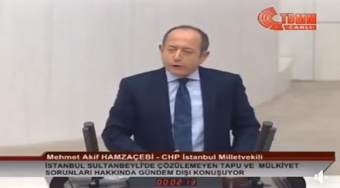 Hamzaçebi Sultanbeyli'deki Tapu Sorununu Meclise Taşıdı