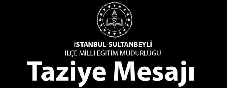 https://www.sultanbeylim.com/haberler/sultanbeyli-ilce-milli-egitim-mudurlugunden-taziye-mesaji